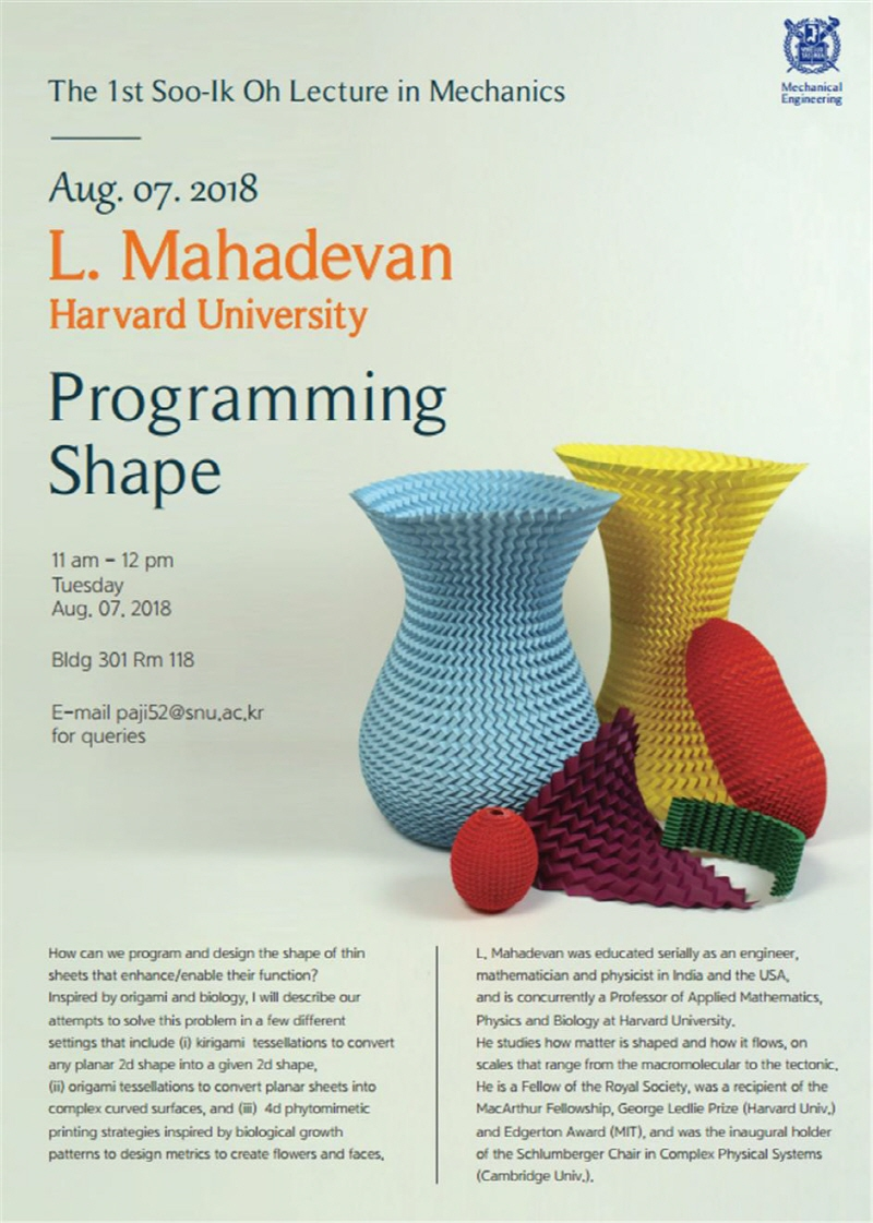 The 1st Soo-Ik Oh Distinguished Lecture in Mechanics, Aug. 07. 2018, L. Mahadevan (Harvard University), Programming Shape, Bldg 301 Rm 118